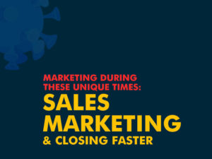 Marketing During These Unique Times: Sales, Marketing, and Closing Faster