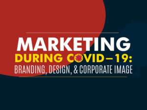 Marketing During These Unique Times: Branding, Design, and Corporate Image